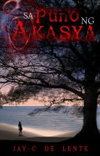 Sa Puno ng Akasya (Self-Published under SBC & StorPpy) by JaycDeLente