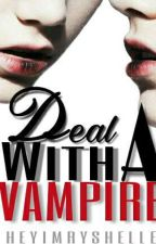 Deal With A Vampire [ON-HOLD] by HeyImRyshelle