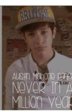 Never In a Million Years (Austin Mahone FanFic) by HappyMahomie