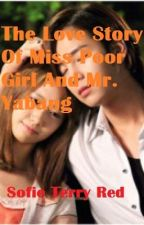 The Love Story Of Miss Poor Girl And Mr. Yabang by SofieTerryRed