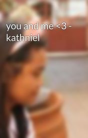 you and me <3 - kathniel by guessmycrush