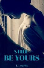 Still Be Yours (The Unlucky Girl 2) by li_aprilia