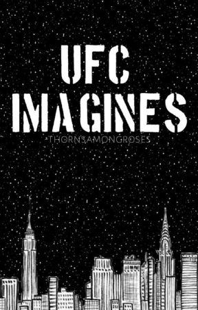 UFC Imagines and Oneshots ||CLOSE|| by -findingadress