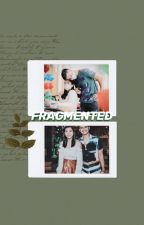 FRAGMENTED (KiefLy One Shots) by Kieflynity28