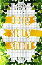 Long Story Short by hennwick