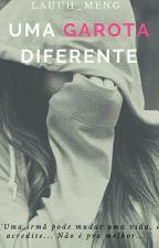 Uma garota diferente  by Uma_louca_escritora