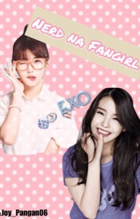 Nerd na Fangirl [On-going] by joy_pangan06