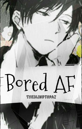 Bored AF | random [Oneshots]