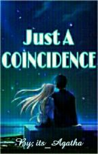 Just A Coincidence by its_Agatha