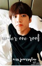 [COMPLETED] Under One Roof Jungkook X Reader by kookieoppaarmy