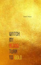Watch My Blood Turn To Gold [BxB] by DashaNikara