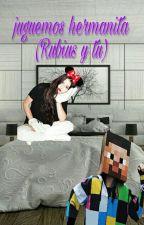 juguemos hermanita (Rubius y tu) by Criaturita_crazzzy