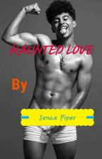 Haunted  Love ( A Princeton  from Mindless Behavior  love  story ) by JenaePiper