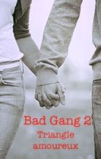 Bad Gang 2: Triangle amoureux by XxQuelquunxX