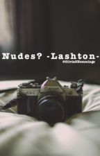 Nudes? -Lashton-✔️ by Olivia5Hemmings