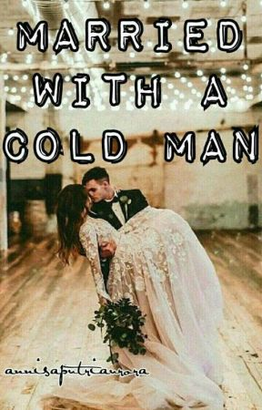 d4b4f25334e Married With a Cold Man - Pernikahan - Wattpad