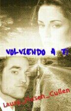 VOLVIENDO A TI by laura_masen_cullen