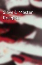 Slave & Master Roleplay  by CrazyGalaxyGirlxoxo