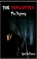 Forgotten: The Beginning by IgnustheCancer