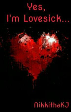Yes, I'm lovesick.. by NikkithaKJ