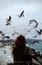 Saving Haley Grace | Book 2 by random_shuck