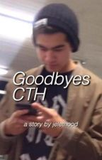 Goodbyes | CTH by jelethood