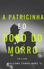 A Patricinha e o Dono Do Morro  by MylleneCarolinne