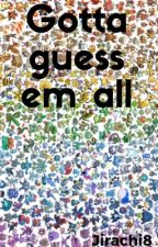Gotta guess em all by jirachi8