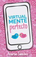 Virtualmente Perfecto (Amor Virtual I) by Azzaroa