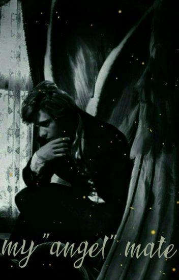 My 'angel' mate - courtneyrush - Wattpad