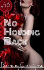 No Holding Back - Mature [+18] by BecomingApocalypse