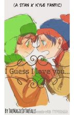I Guess I love you (A Kyle X Stan fanfic) by TheMagicOfTheFalls