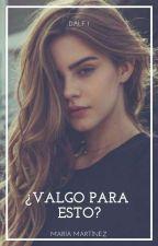 ¿Valgo Para Esto? by InvxsibleGirl_