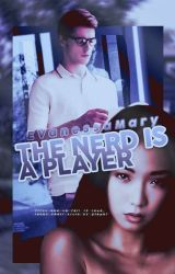 The Nerd Is A Player ✔ by EVanessaMary