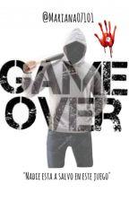 Game Over: El juego [PAUSADA] by Mariana07101