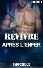Revivre...après l'enfer (Tome 1) by deb3083