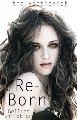 Reborn... || Twilight Fan Fiction || Bellice Pairing