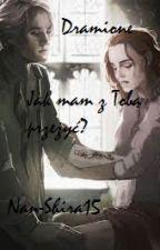 """Dramione ,,Jak mam z Tobą przeżyć?"""" Zakończone by Nan-Shira15"""