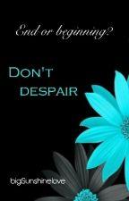 End or beginning? Don't despair ✔ by bigSunshinelove
