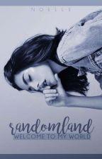 RANDOMLAND | RANTS & RANDOMNESS by cherrydreams-