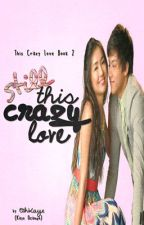 Still This Crazy Love (PUBLISHED) by OhKaye