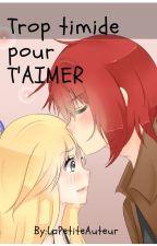 Trop Timide Pour T' Aimer .  by LaPetiteAuteur