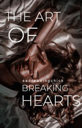 The Art of Breaking Hearts | ✓ (#Wattys2017) by sadreadingchick