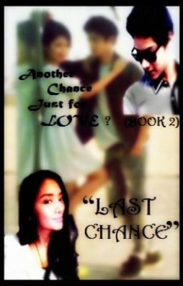 "Another Chance Just for Love (Book 2) : ""Last Chance"" by yourstruly07"