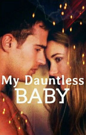 My Dauntless Baby (No longer updating) by insurgent_fourtris