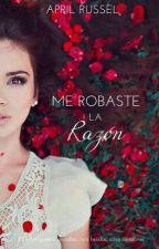 Me robaste la Razón  by AprilRussel123