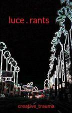 luce . rants by creative_trauma