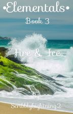 Elementals~[Book 3]~Fire & Ice by ScribblyLightning2