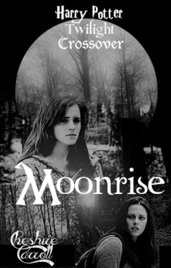 Moonrise || Harry Potter Twilight Crossover || FanFiction
