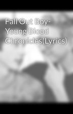 Fall Out Boy- Young Blood Chronicles(Lyrics) by EleanorJayden